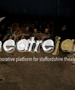 TheatreJam Staffordshire Theatre Makers